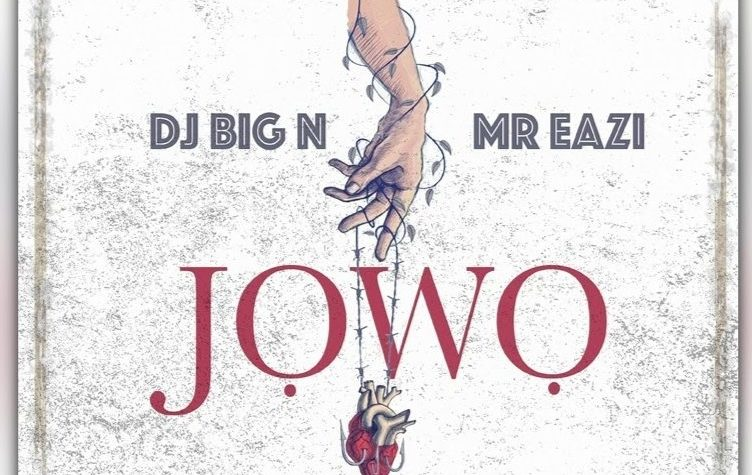 New Music: DJ Big N feat. Mr Eazi – Jowo